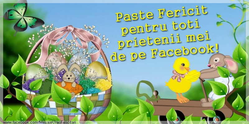 Felicitari de Paste - Paste Fericit pentru toti prietenii mei de pe Facebook! - mesajeurarifelicitari.com