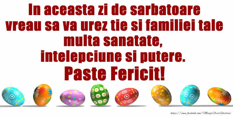 Felicitari de Paste - In aceasta zi de sarbatoare vreau sa va urez tie si familiei tale multa sanatate, intelepciune si putere Paste Fericit! - mesajeurarifelicitari.com