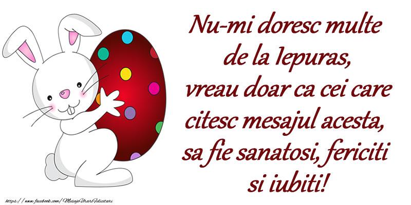 Nu-mi doresc multe de la Iepuras, vreau doar ca cei care citesc mesajul acesta, sa fie sanatosi, fericiti si iubiti!