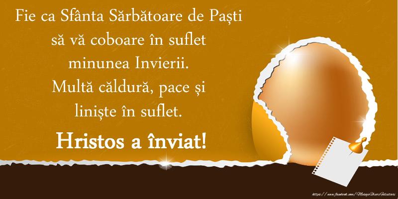 Felicitari de Paste - Fie ca Sfanta Sarbatoare de Pasti sa va coboare in suflet minunea Invierii. Multa caldura, pace si liniste in suflet. Hristos a Inviat!