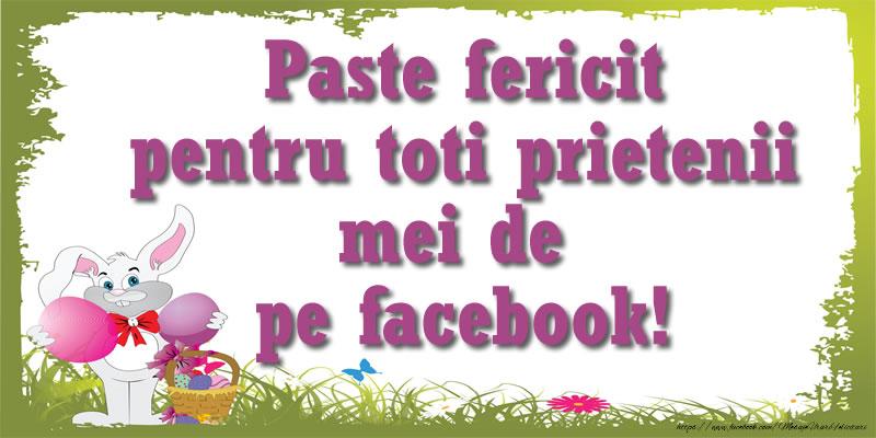 Paste Paste Fericit pentru toti prietenii mei de pe facebook!