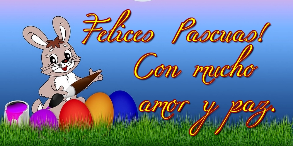 Felicitari de Paste in Spaniola - Felices Pascuas! Con mucho amor y paz.
