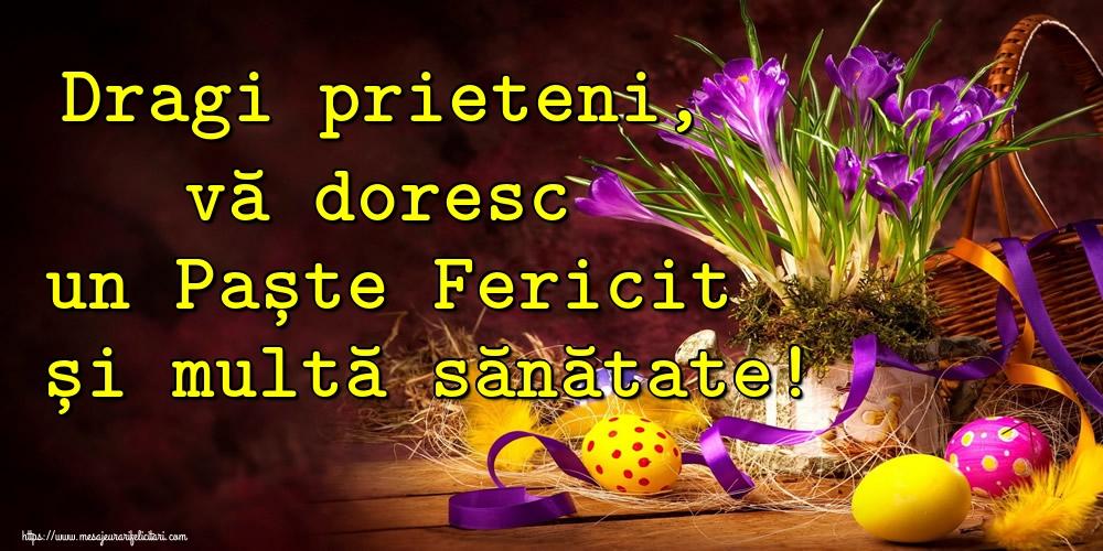 Felicitari de Paste - Dragi prieteni, vă doresc un Paște Fericit și multă sănătate!