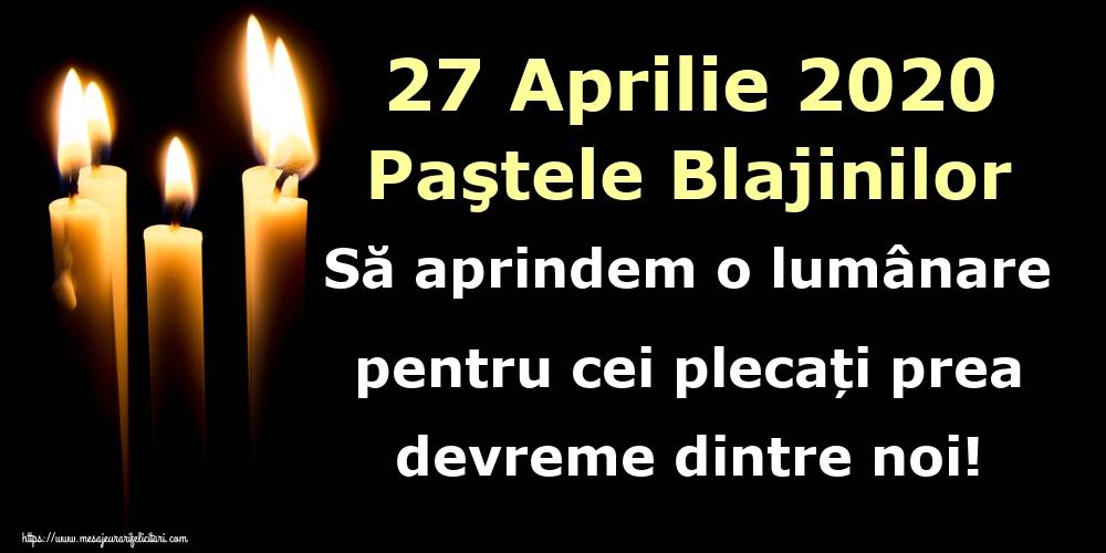 Paştele Blajinilor 27 Aprilie 2020 Paştele Blajinilor Să aprindem o lumânare pentru cei plecați prea devreme dintre noi!