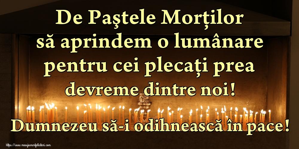 Imagini de Paştele Blajinilor - De Paştele Morţilor să aprindem o lumânare pentru cei plecați prea devreme dintre noi! Dumnezeu să-i odihnească în pace!