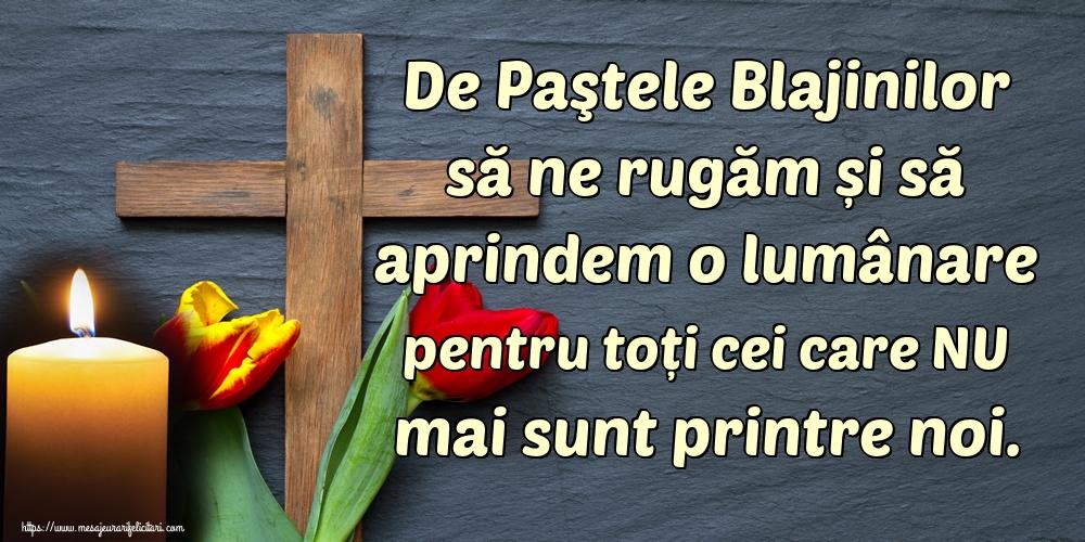 Imagini de Paştele Blajinilor - De Paştele Blajinilor să ne rugăm și să aprindem o lumânare pentru toți cei care NU mai sunt printre noi.