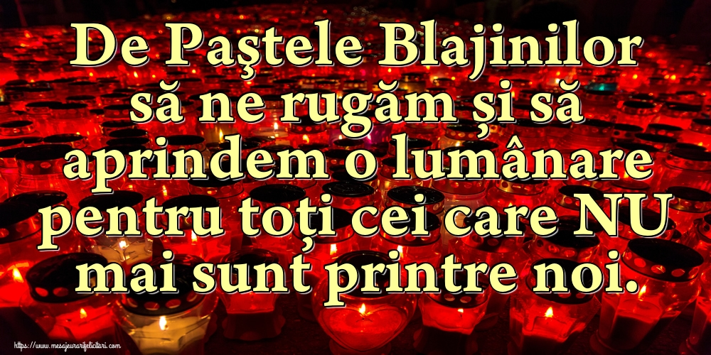 Imagini de Paştele Blajinilor - De Paştele Blajinilor să ne rugăm și să aprindem o lumânare pentru toți cei care NU mai sunt printre noi. - mesajeurarifelicitari.com