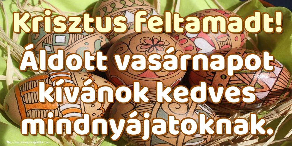 Felicitari de Paștele Catolic - Krisztus feltamadt! Áldott vasárnapot kívánok kedves mindnyájatoknak.