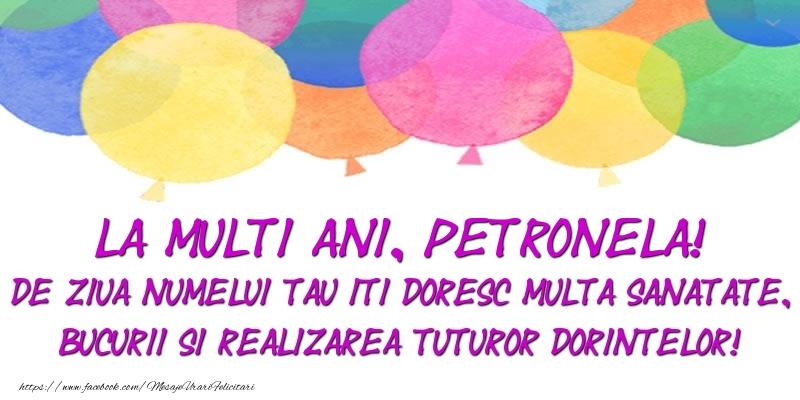 La multi ani, Petronela! De ziua numelui tau iti doresc multa sanatate, bucurii si realizarea tuturor dorintelor!