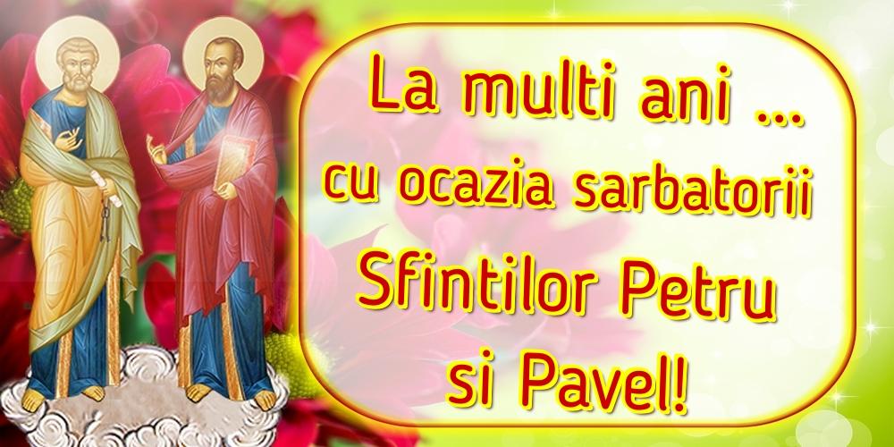 Felicitari de Sfintii Petru si Pavel - La multi ani ... cu ocazia sarbatorii Sfintilor Petru si Pavel!