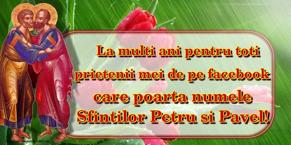 Felicitari de Sfintii Petru si Pavel - La multi ani pentru toti prietenii mei de pe facebook care poarta numele Sfintilor Petru si Pavel!