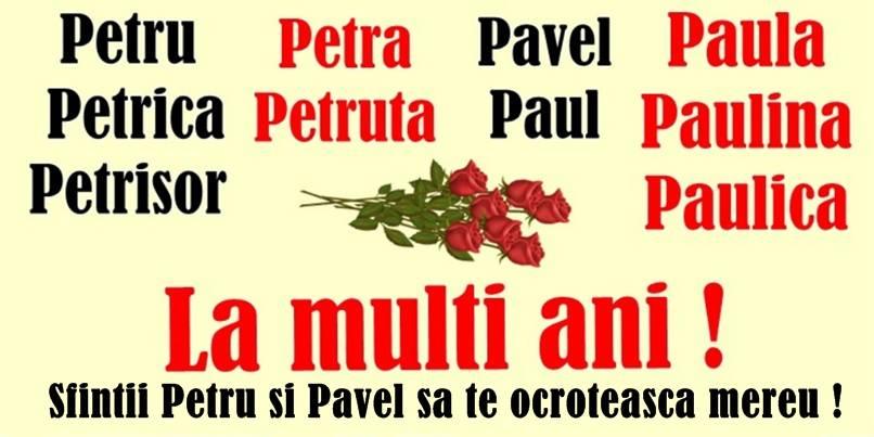 Sfintii Petru si Pavel Pavel, Petru, Petre, Petrica, Petrisor, Petronel, Paul, Paula La multi ani  Sfintii Petru si Pavel sa te ocroteasca mereu!