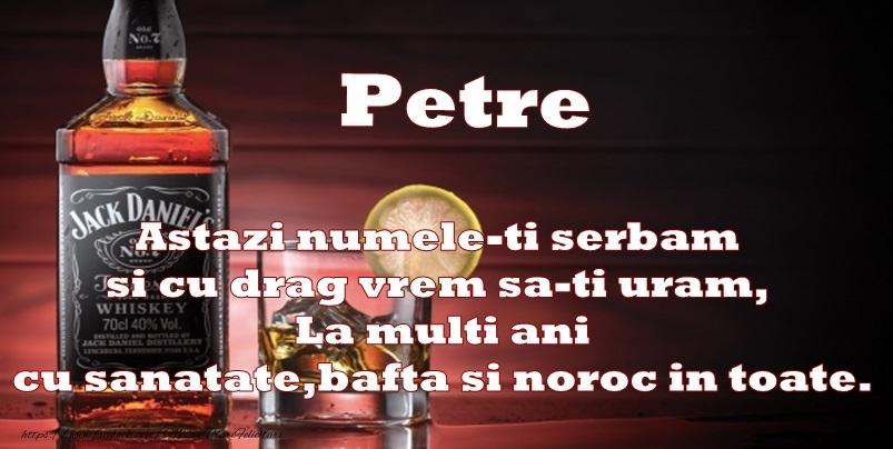 Petre Astazi numele-ti serbam si cu drag vrem sa-ti uram, La multi ani cu sanatate, bafta si noroc in toate.