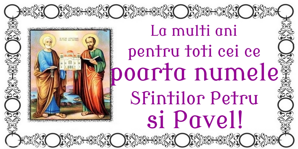 Felicitari de Sfintii Petru si Pavel - La multi ani pentru toti cei ce poarta numele Sfintilor Petru si Pavel!