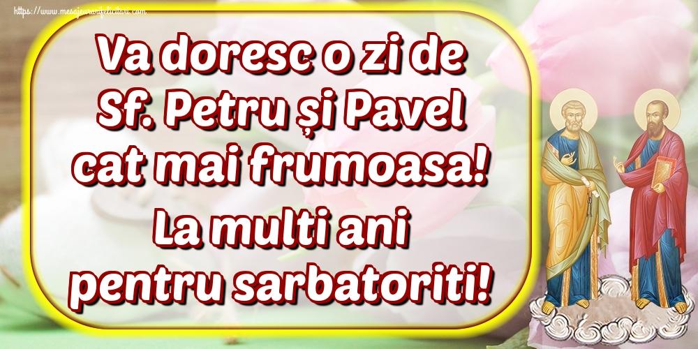 Felicitari de Sfintii Petru si Pavel - Va doresc o zi de Sf. Petru și Pavel cat mai frumoasa! La multi ani pentru sarbatoriti!