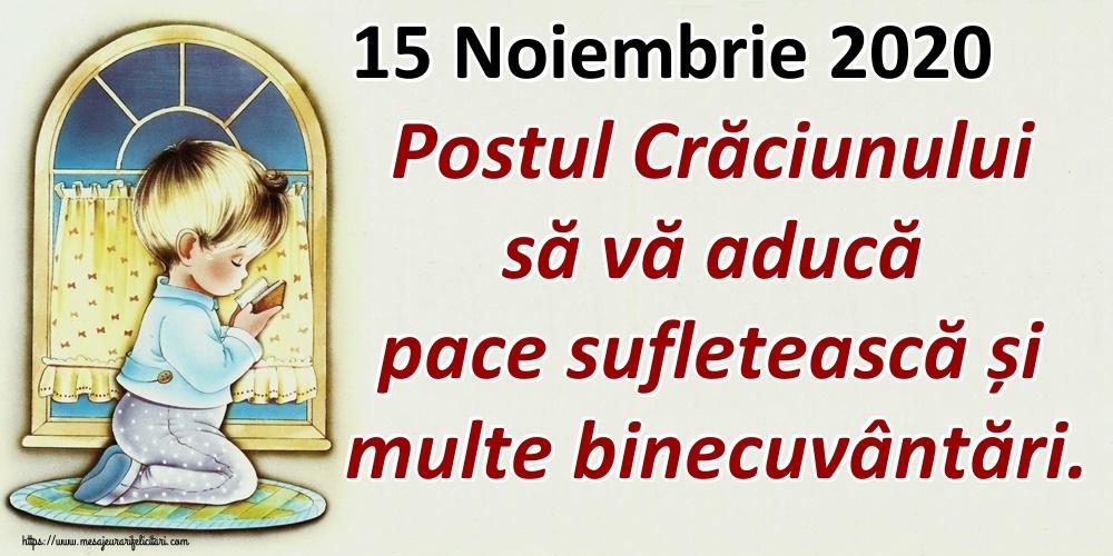 Postul Crăciunului 15 Noiembrie 2020 Postul Crăciunului să vă aducă pace sufletească și multe binecuvântări.