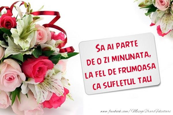 Felicitari de prietenie - Sa ai parte de o zi minunata, la fel de frumoasa ca sufletul tau