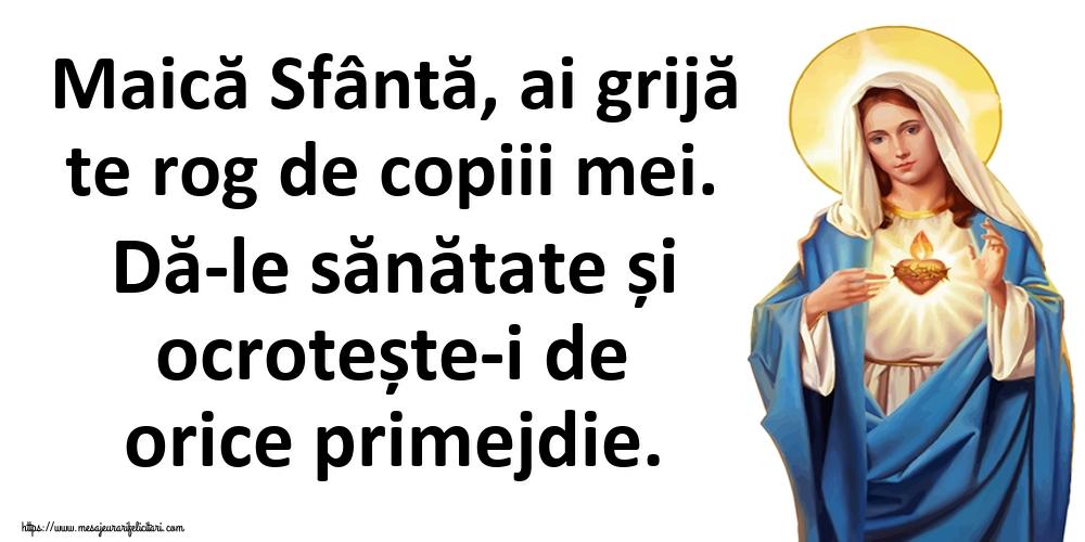 Religioase Maică Sfântă, ai grijă te rog de copiii mei. Dă-le sănătate și ocrotește-i de orice primejdie.