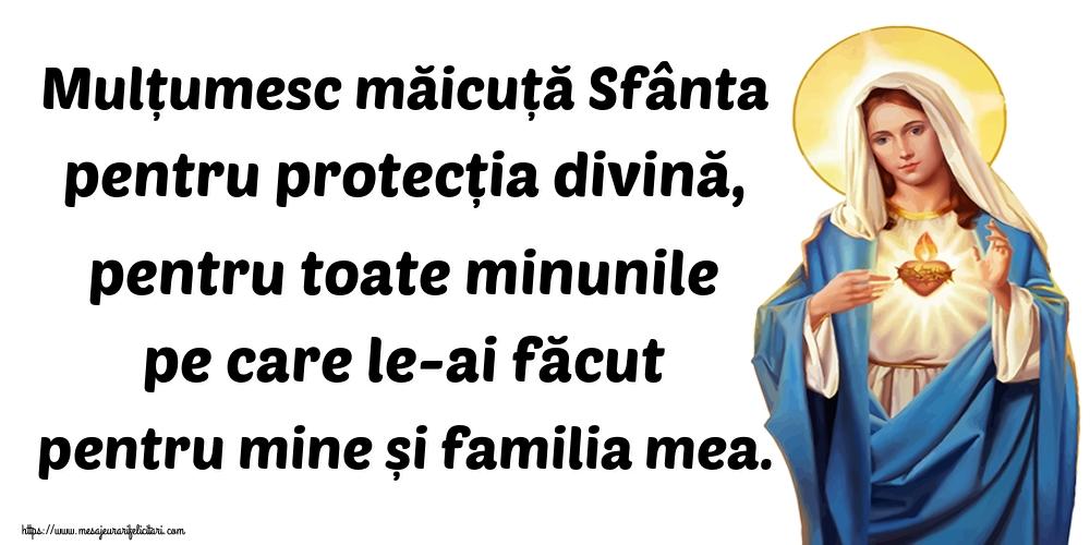 Cele mai apreciate imagini religioase - Mulțumesc măicuță Sfânta pentru protecția divină, pentru toate minunile pe care le-ai făcut pentru mine și familia mea.