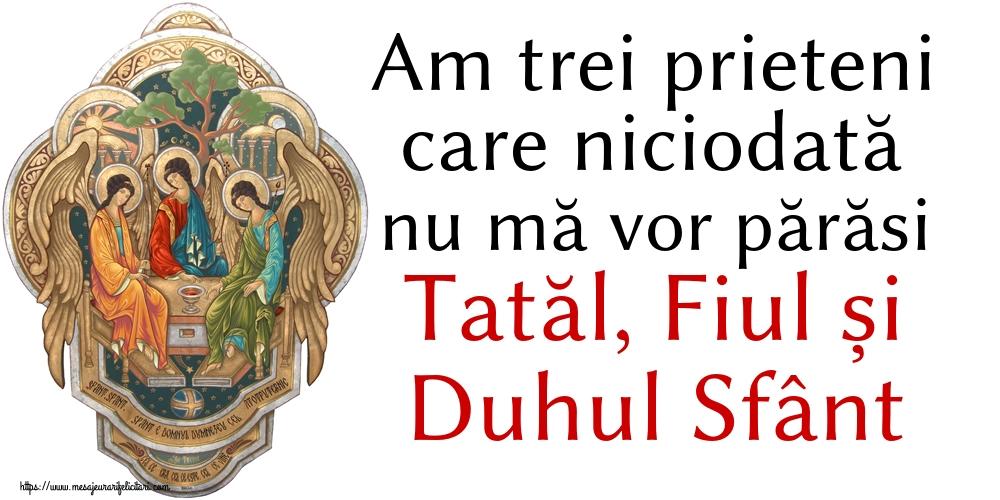 Religioase Am trei prieteni care niciodată nu mă vor părăsi Tatăl, Fiul și Duhul Sfânt