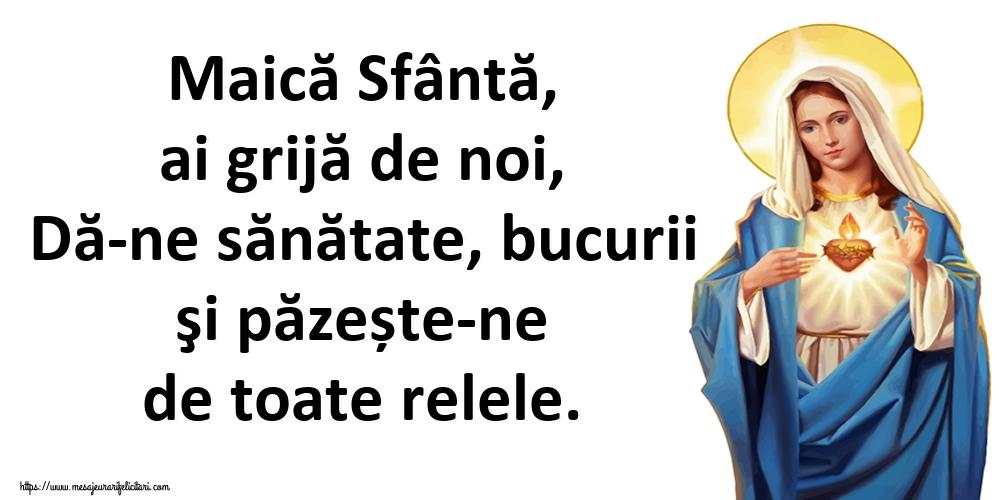 Cele mai apreciate imagini religioase - Maică Sfântă, ai grijă de noi, Dă-ne sănătate, bucurii şi păzește-ne de toate relele.