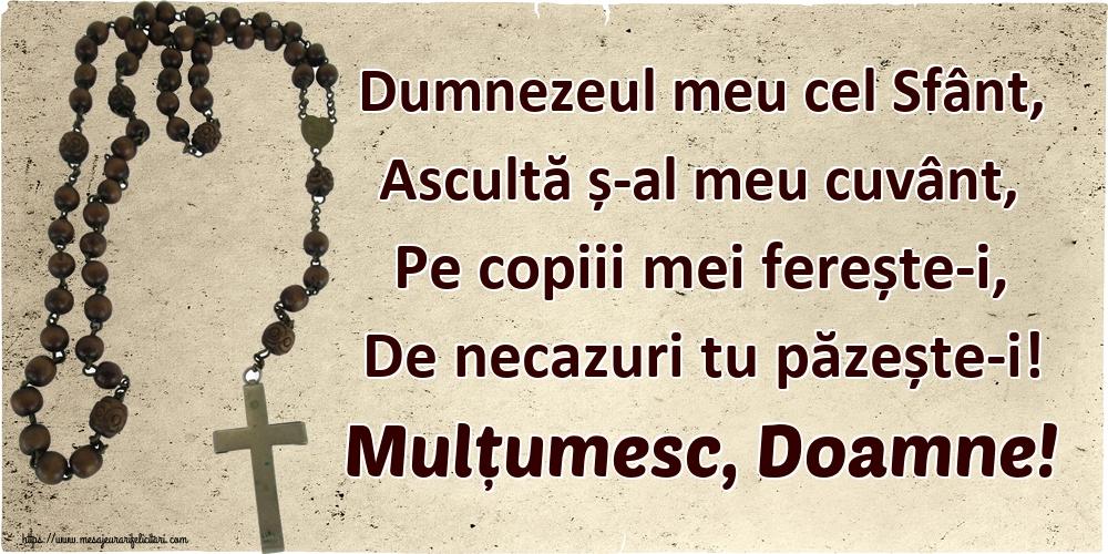 Imagini religioase - Dumnezeul meu cel Sfânt, Ascultă ș-al meu cuvânt, Pe copiii mei ferește-i, De necazuri tu păzește-i! Mulțumesc, Doamne! - mesajeurarifelicitari.com