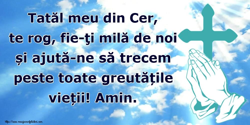Imagini religioase - Tatăl meu din Cer, te rog, fie-ţi milă de noi și ajută-ne să trecem peste toate greutățile vieții! Amin.