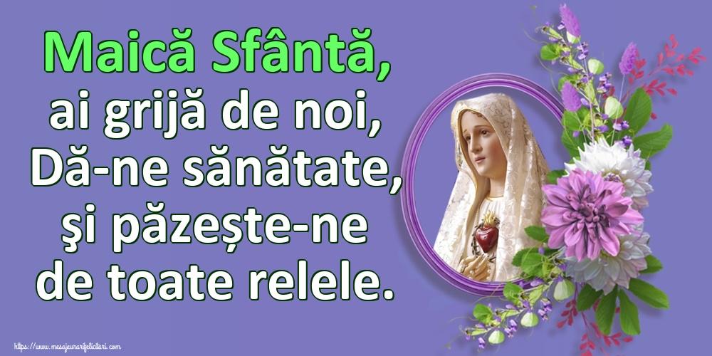 Cele mai apreciate imagini religioase - Maică Sfântă, ai grijă de noi, Dă-ne sănătate, şi păzește-ne de toate relele.