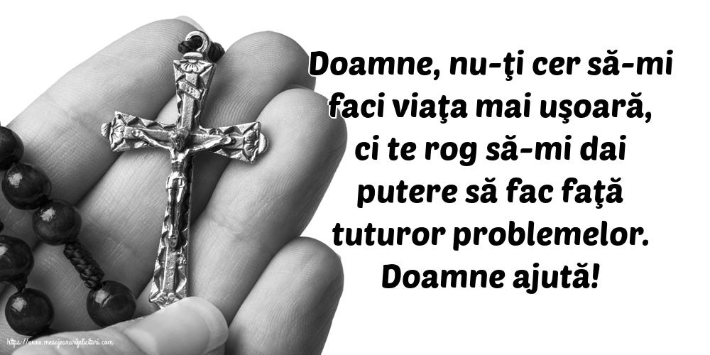 Imagini religioase - Doamne ajută! Doamne, nu-ţi cer să-mi faci viaţa mai uşoară