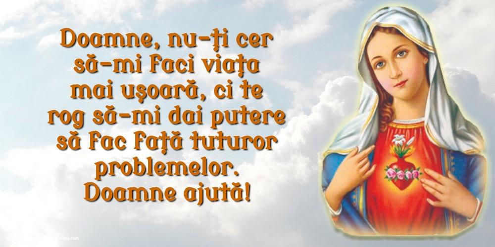 Imagini religioase cu mesaje - Doamne ajută! Doamne, nu-ţi cer să-mi faci viaţa mai uşoară