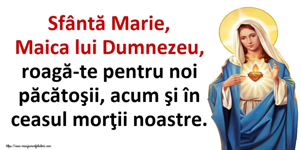 Imagini religioase - Sfântă Marie, Maica lui Dumnezeu, roagă-te pentru noi păcătoşii, acum şi în ceasul morţii noastre.