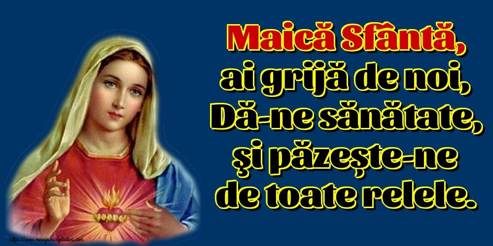 Imagini religioase - Maică Sfântă, ai grijă de noi, Dă-ne sănătate, şi păzește-ne de toate relele.