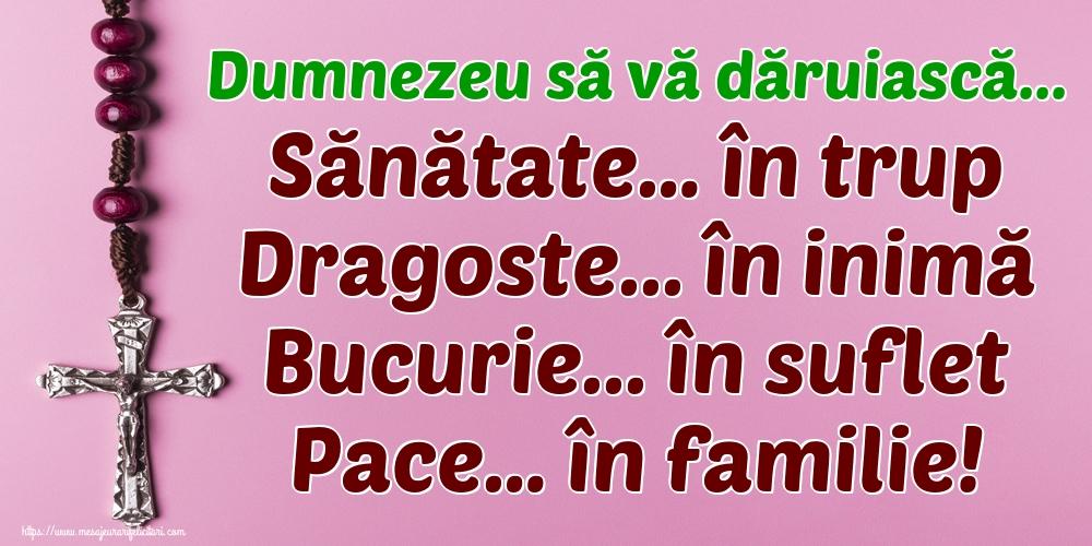 Cele mai apreciate imagini religioase - Dumnezeu să vă dăruiască... Sănătate… în trup Dragoste... în inimă Bucurie... în suflet Pace… în familie!