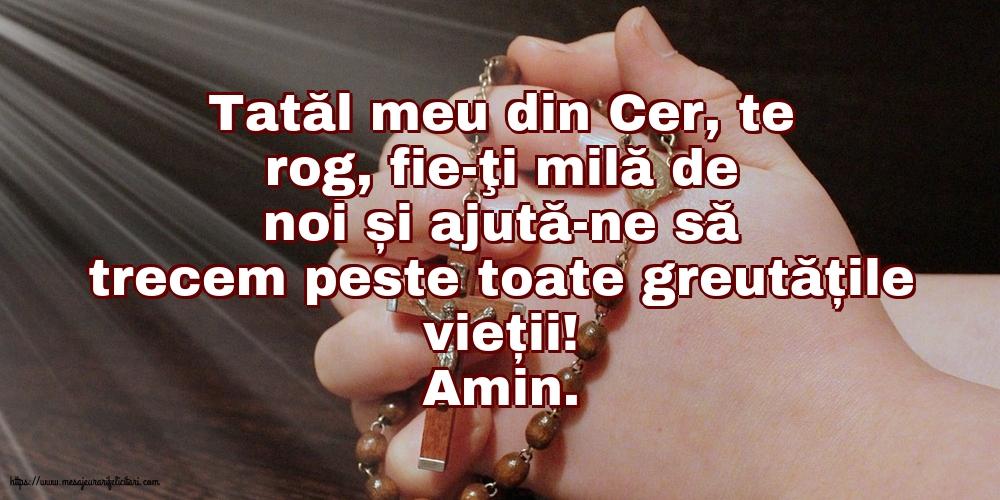 Imagini religioase - Amin. Tatăl meu din Cer, ajută-ne să trecem peste toate greutățile vieții! - mesajeurarifelicitari.com