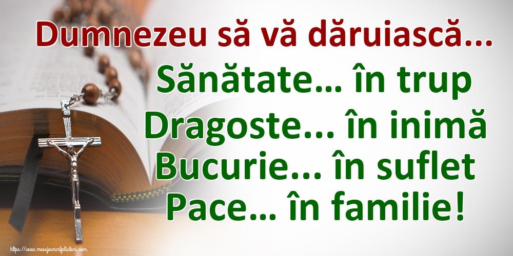 Religioase Dumnezeu să vă dăruiască... Sănătate… în trup Dragoste... în inimă Bucurie... în suflet Pace… în familie!