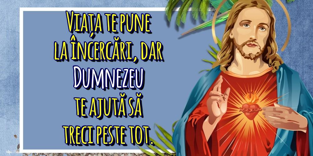 Imagini religioase - Viața te pune la încercări, dar Dumnezeu te ajută să treci peste tot.