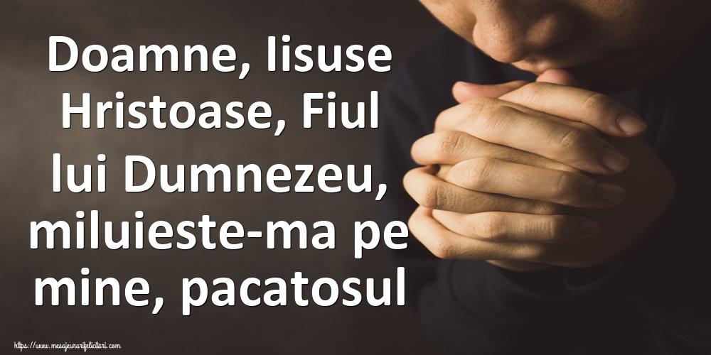 Imagini religioase - Doamne, Iisuse Hristoase, Fiul lui Dumnezeu, miluieste-ma pe mine, pacatosul