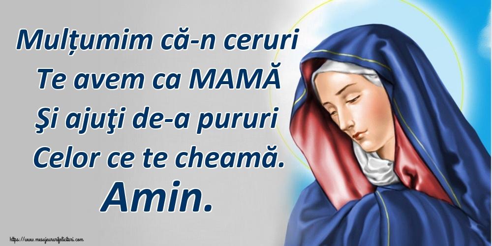 Imagini religioase - Mulțumim că-n ceruri Te avem ca MAMĂ Şi ajuţi de-a pururi Celor ce te cheamă. Amin.