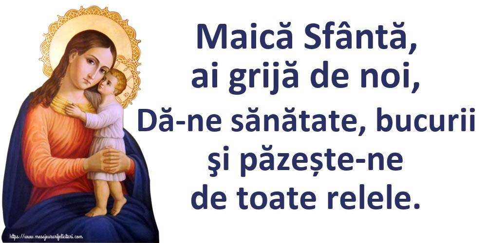Imagini religioase - Maică Sfântă, ai grijă de noi, Dă-ne sănătate, bucurii şi păzește-ne de toate relele.