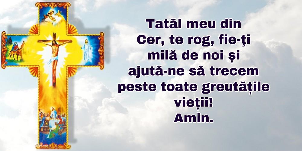 Imagini religioase cu mesaje - Amin. Tatăl meu din Cer, ajută-ne să trecem peste toate greutățile vieții!