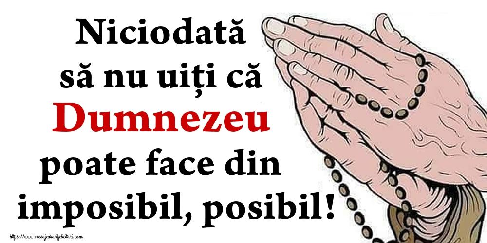 Imagini religioase - Niciodată să nu uiţi că Dumnezeu poate face din imposibil, posibil! - mesajeurarifelicitari.com