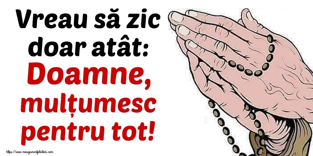 Imagini religioase - Vreau să zic doar atât: Doamne, mulțumesc pentru tot! - mesajeurarifelicitari.com