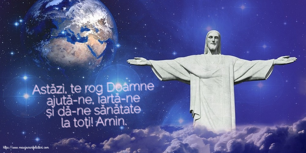 Cele mai apreciate imagini religioase - Astăzi, te rog Doamne ajută-ne