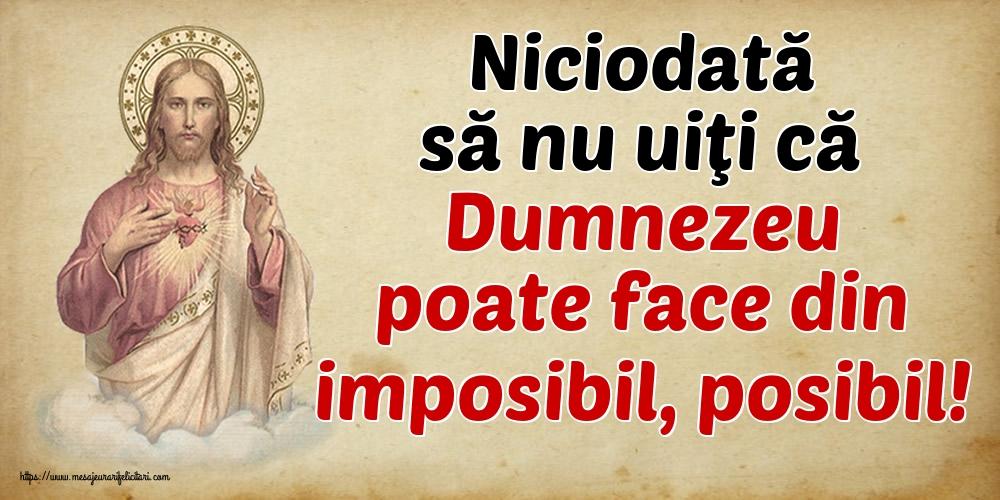 Cele mai apreciate imagini religioase - Niciodată să nu uiţi că Dumnezeu poate face din imposibil, posibil!