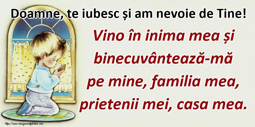 Imagini religioase - Doamne, te iubesc și am nevoie de Tine! Vino în inima mea și binecuvântează-mă pe mine, familia mea, prietenii mei, casa mea.