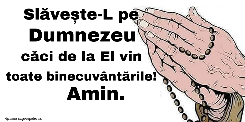 Imagini religioase - Slăvește-L pe Dumnezeu căci de la El vin toate binecuvântările! Amin.