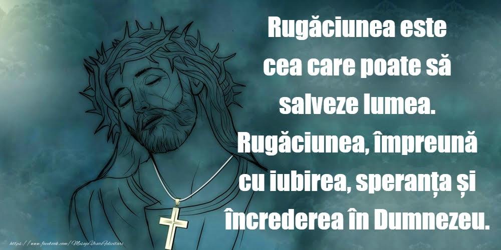 Imagini religioase - Rugaciunea este cea care poate sa salveze lumea