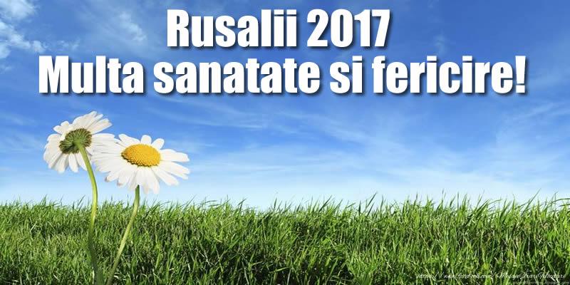 Rusalii 2017 Multa sanatate si fericire!