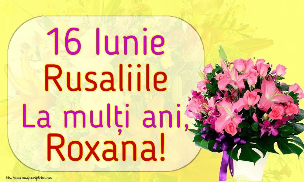 Felicitari de Rusalii - 16 Iunie Rusaliile La mulți ani, Roxana! - mesajeurarifelicitari.com
