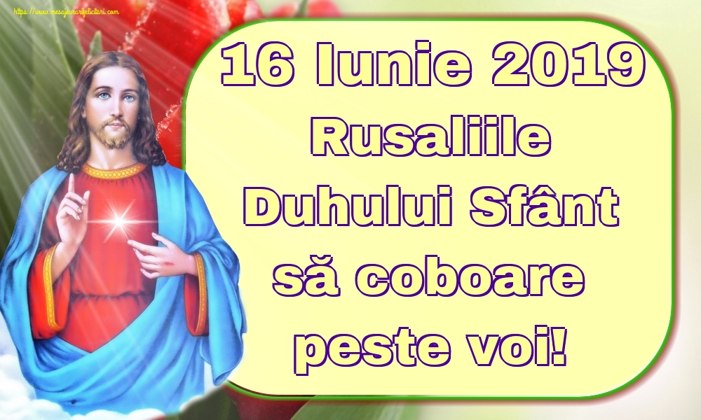 16 Iunie 2019 Rusaliile Duhului Sfânt să coboare peste voi!